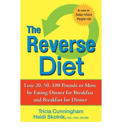 The Reverse Diet : Lose 20, 50, 100 Pounds or More by Eating Dinner for Breakfast and Breakfast for Dinner
