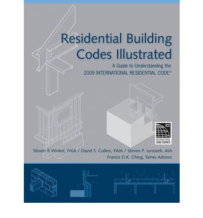 Residential Building Codes Illustrated : A Guide to Understanding the 2009 International Residential Code