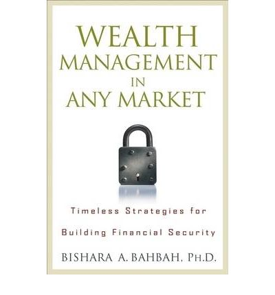 Libros descargar itunes gratis. Wealth Management in Any Market : Timeless Strategies for Building Financial Security en español PDF by Bishara A. Bahbah 0470405287