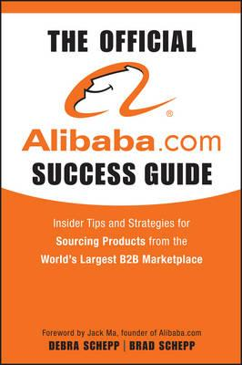 The Official alibaba.com Success Guide : Insider Tips and Strategies for Sourcing Products from the World's Largest B2B Marketplace