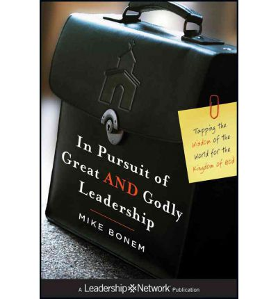 In Pursuit of Great and Godly Leadership : Tapping the Wisdom of the World for the Kingdom of God