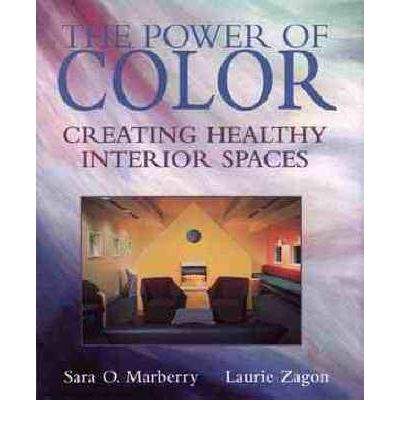 The Power of Color : Creating Healthy Interior Spaces