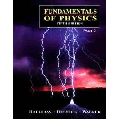 Fundamentals of physics by halliday resnick and walker