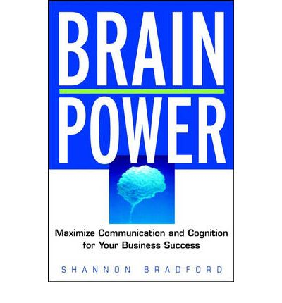 Download di libri Amazon The Brain Power : Maximize Communication and Cognitive Skills for Your Business Success by Shannon Bradford 9780471201885 PDF ePub
