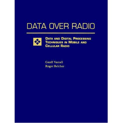 Data Over Radio : Data and Digital Processing Techniques in Mobile and Cellular Radio