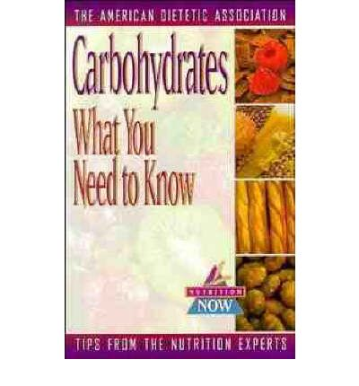 Carbohydrates : What You Need to Know