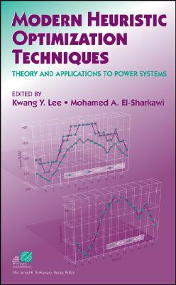 Modern Heuristic Optimization Techniques : Theory and Applications to Power Systems