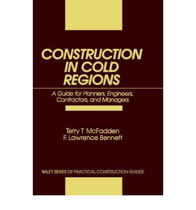 Construction in Cold Countries : A Guide for Planners, Engineers, Contractors and Managers
