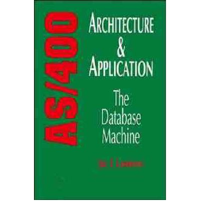 As/400 Architecture and Application : The Database Machine