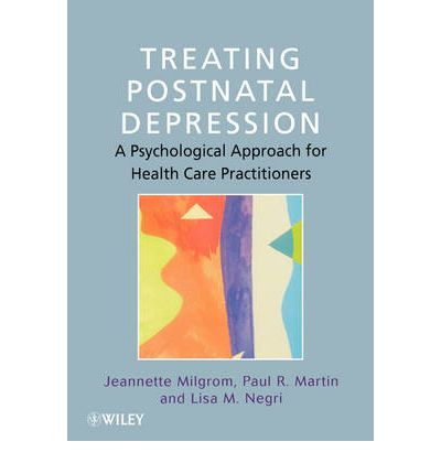 Treating Postnatal Depression : A Psychological Approach for Health Care Practitioners