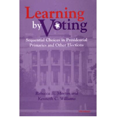 Free e-books for downloads Learning by Voting : Sequential Choices in Presidential Primaries and Other Elections by Rebecca B. Morton, Kenneth C. Williams in Norwegian PDF PDB 0472111299