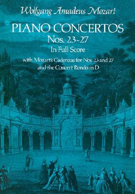 Piano Concertos Nos.23-27, in Full Score : with Mozart's Cadenzas for Nos.23 & 27 and the Concert Rondo in D