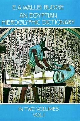 An Egyptian Hieroglyphic Dictionary: Volume 1