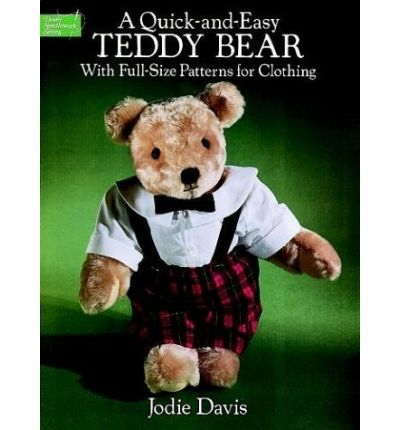 A Quick-and-Easy Teddy Bear: With Full-Size Patterns for ...