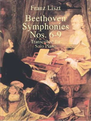 Franz Liszt : Beethoven Symphonies Nos. 6-9 Transcribed for Solo Piano
