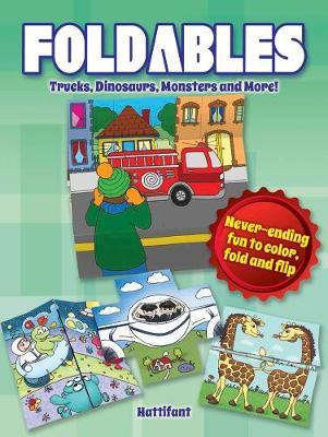 Foldables - Trucks, Dinosaurs, Monsters and More : Never-Ending Fun to Color, Fold and Flip