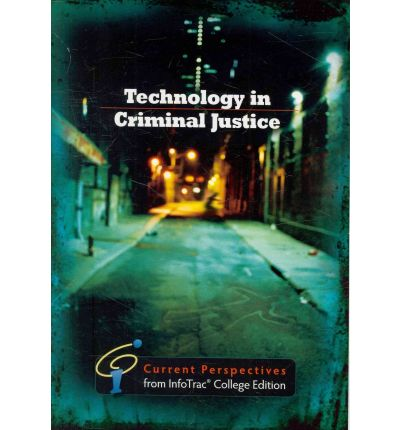 criminal justice and technology New technologies can offer police many useful methods for combating criminal  activity, with such tools as gps and advanced communications.