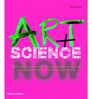 Art + Science Now : How Scientific Research and Technological Innovation are Becoming Key to 21st-century Aesthetics