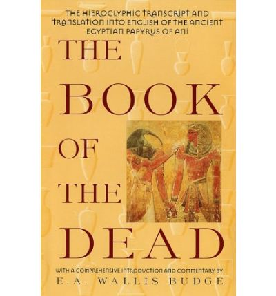 The Book of the Dead: Hieroglyphic Transcript and Translation into English of the Papyrus of Ani