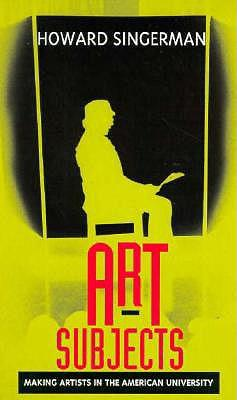 Art Subjects : Making Artists in the American University