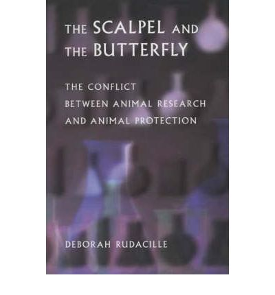 The Scalpel and the Butterfly : The Conflict Between Animal Research and Animal Protection