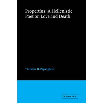 Propertius: A Hellenistic Poet on Love and Death ...