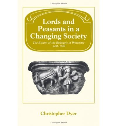 Lords Peasants in a Changing Society : The Estates of the Bishopric of Worcester, 680-1540