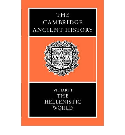 The Cambridge Ancient History: Volume 7, Part 1, The Hellenistic World: The Hellenistic World v.7