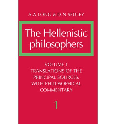 The Hellenistic Philosophers: v. 1: Volume 1, Translations of the Principal Sources with Philosophical Commentary