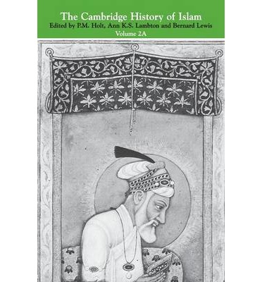 The Cambridge History of Islam: Volume 2A: The Indian Sub-Continent, South-East Asia, Africa and the Muslim West