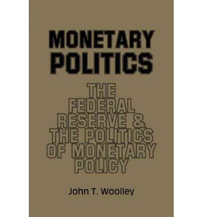 Monetary Politics : The Federal Reserve and the Politics of Monetary Policy