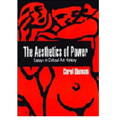 the aesthetics of power essays in critical art history Carol duncan is a marxist-feminist scholar known as a pioneer of 'new art history' the aesthetics of power: essays in the critical art history.