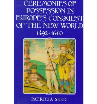 ceremonies of possession by patricia seed The hardcover of the ceremonies of possession in europe's conquest of the new world, 1492-1640 by patricia seed at ceremonies of possession.