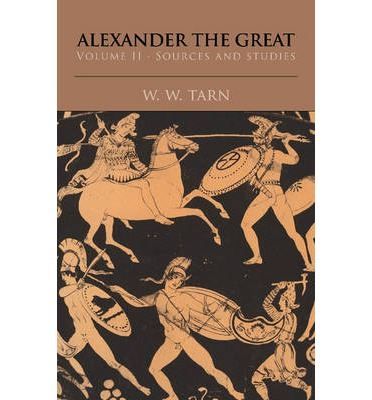 Alexander the Great: Volume 2, Sources and Studies