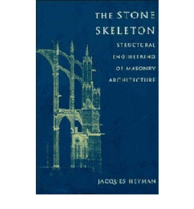 The Stone Skeleton : Structural Engineering of Masonry Architecture