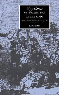 Kostenlose E-Books zum Herunterladen für Android-Handys The Crisis of Literature in the 1790s : Print Culture and the Public Sphere PDF DJVU by Paul Keen 0521653258