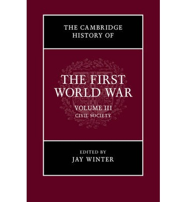 The Cambridge History of the First World War: Volume 3, Civil Society: Volume 3