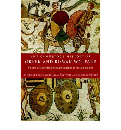 The Cambridge History of Greek and Roman Warfare: Volume 2, Rome from the Late Republic to the Late Empire