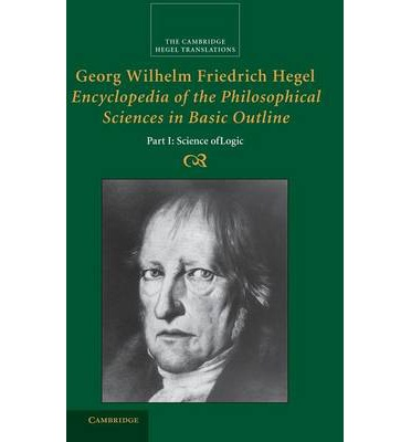 Georg Wilhelm Friedrich Hegel: Encyclopedia of the Philosophical Sciences in Basic Outline, Part 1, Science of Logic