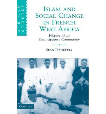 islam changes west africa Islam and social change in french west africa is a significant contribution to african history it manages to integrate, in a coherent argument, the history of islamic religious practice and of social marginality.