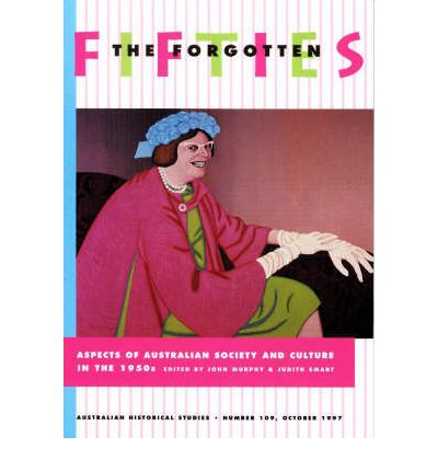 The Forgotten Fifties : Aspects of Australian Society and Culture in the 1950s