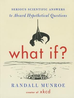 What If? (International Edition) : Serious Scientific Answers to Absurd Hypothetical Questions