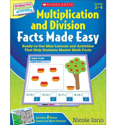 Interactive Whiteboard Activities Multiplication and Division Facts Made Easy : Ready-To-Use Mini-Lessons and Activities That Help Students Master Math Facts