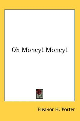Oh money money eleanor h porter 9780548022443 for Eleanor h porter images