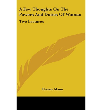 Few Thoughts on the Powers and Duties of Woman : Horace Mann ...