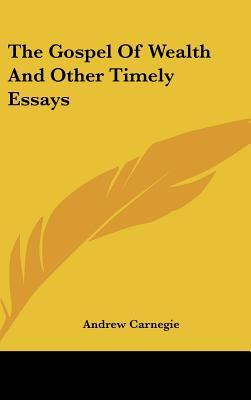 The Gospel of Wealth and Other Timely Essays : Andrew ...