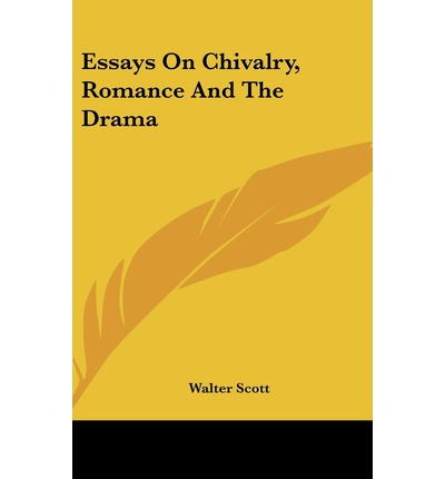 scott essays on chivalry Get this from a library essays on chivalry, romance, and the drama [walter scott.