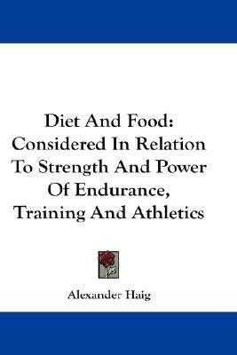 Diet and Food : Considered in Relation to Strength and Power of Endurance, Training and Athletics