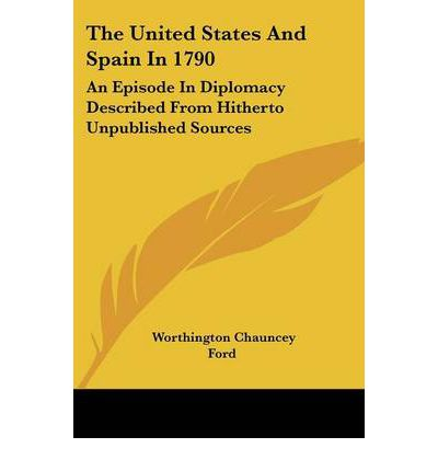 The United States and Spain in 1790 : An Episode in Diplomacy Described from Hitherto Unpublished Sources