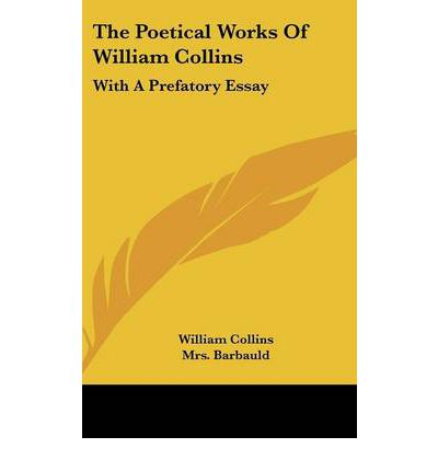 The Poetical Works of William Collins : With a Prefatory Essay